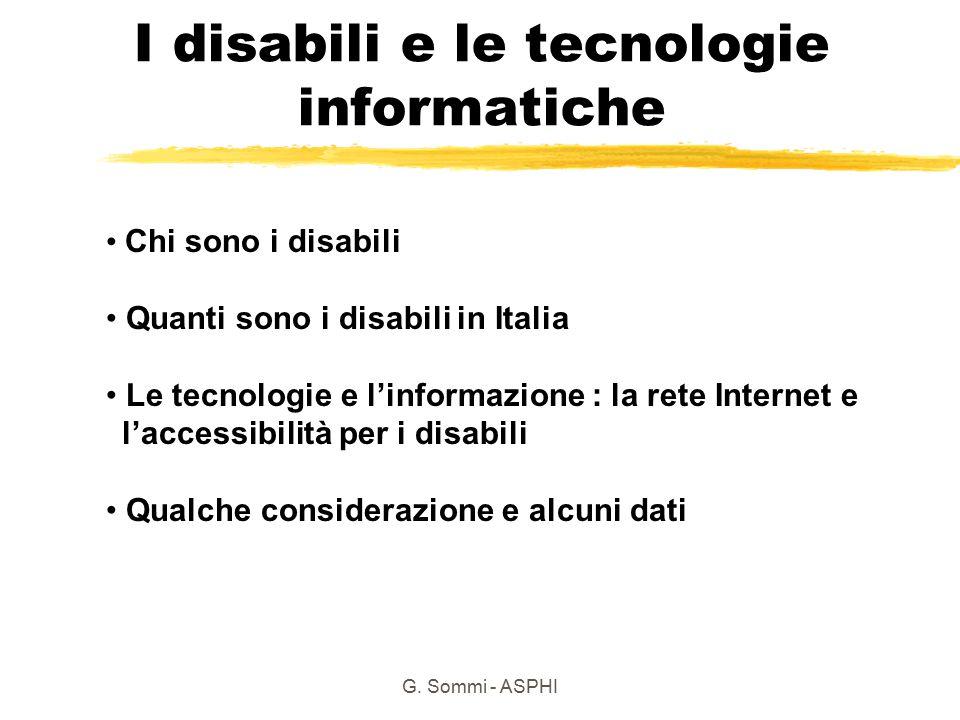 G. Sommi - ASPHI I disabili e le tecnologie informatiche Chi sono i disabili Quanti sono i disabili in Italia Le tecnologie e l'informazione : la rete