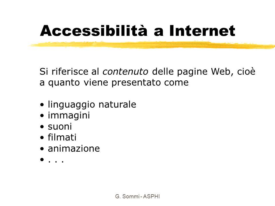 G. Sommi - ASPHI Accessibilità a Internet Si riferisce al contenuto delle pagine Web, cioè a quanto viene presentato come linguaggio naturale immagini