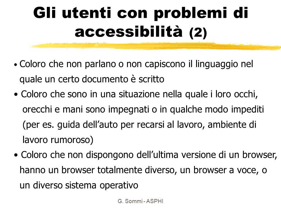 G. Sommi - ASPHI Gli utenti con problemi di accessibilità (2) Coloro che non parlano o non capiscono il linguaggio nel quale un certo documento è scri