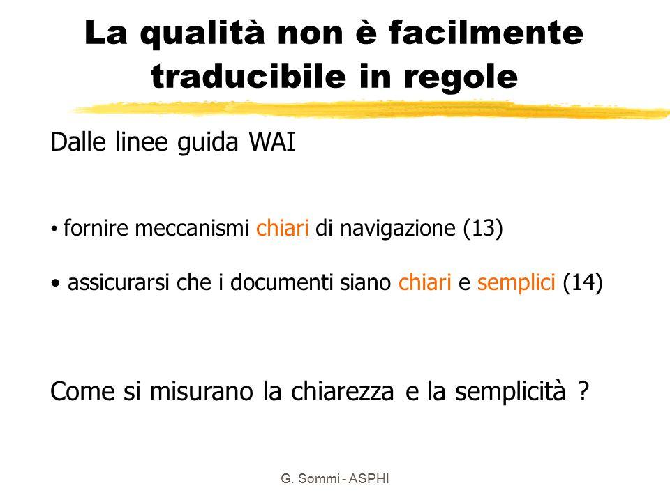 G. Sommi - ASPHI La qualità non è facilmente traducibile in regole Dalle linee guida WAI fornire meccanismi chiari di navigazione (13) assicurarsi che