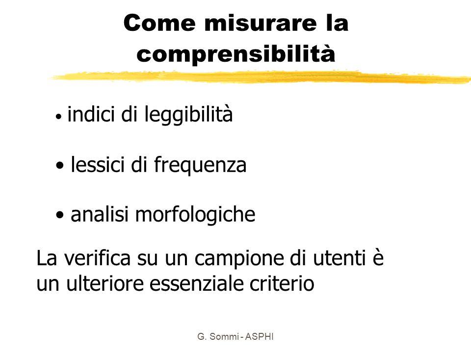 G. Sommi - ASPHI Come misurare la comprensibilità indici di leggibilità lessici di frequenza analisi morfologiche La verifica su un campione di utenti