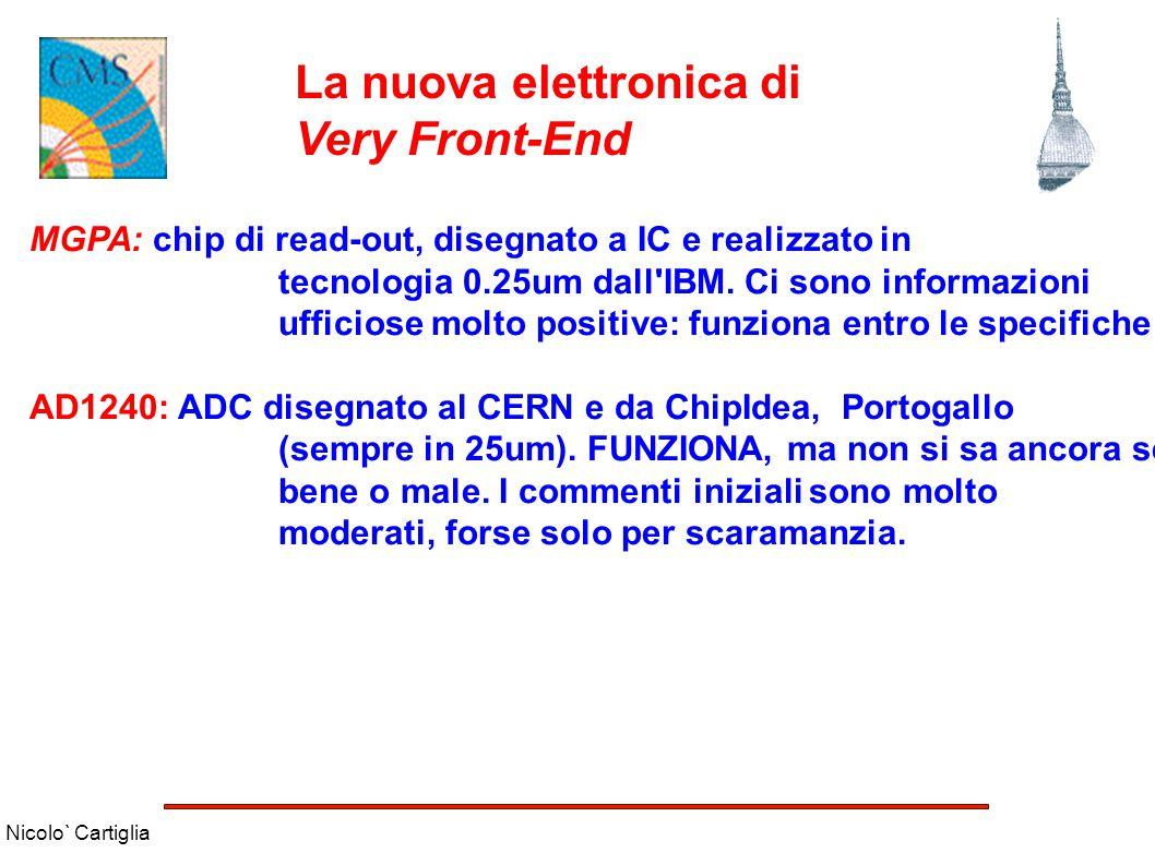 Nicolo` Cartiglia La nuova elettronica di Very Front-End MGPA: chip di read-out, disegnato a IC e realizzato in tecnologia 0.25um dall'IBM. Ci sono in