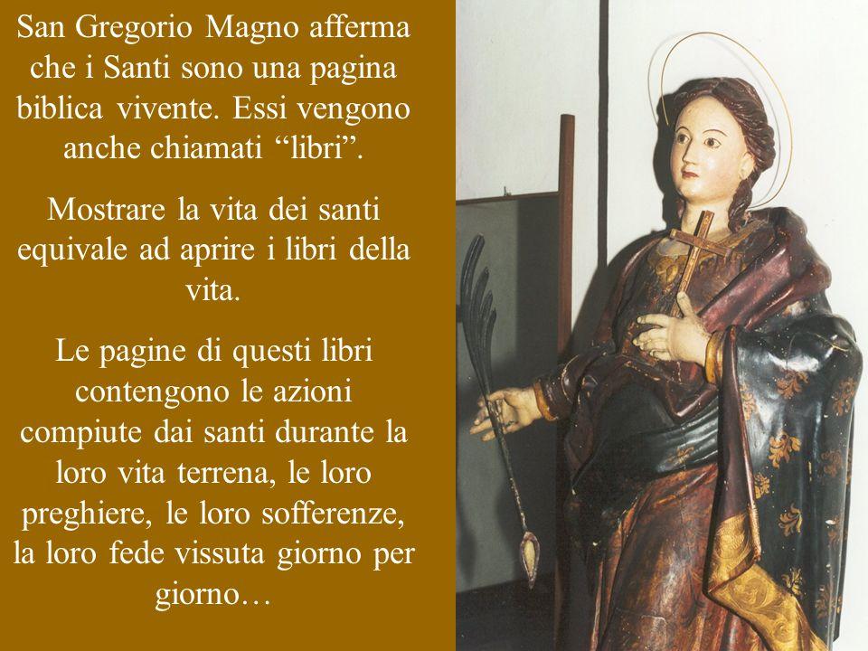 """San Gregorio Magno afferma che i Santi sono una pagina biblica vivente. Essi vengono anche chiamati """"libri"""". Mostrare la vita dei santi equivale ad ap"""