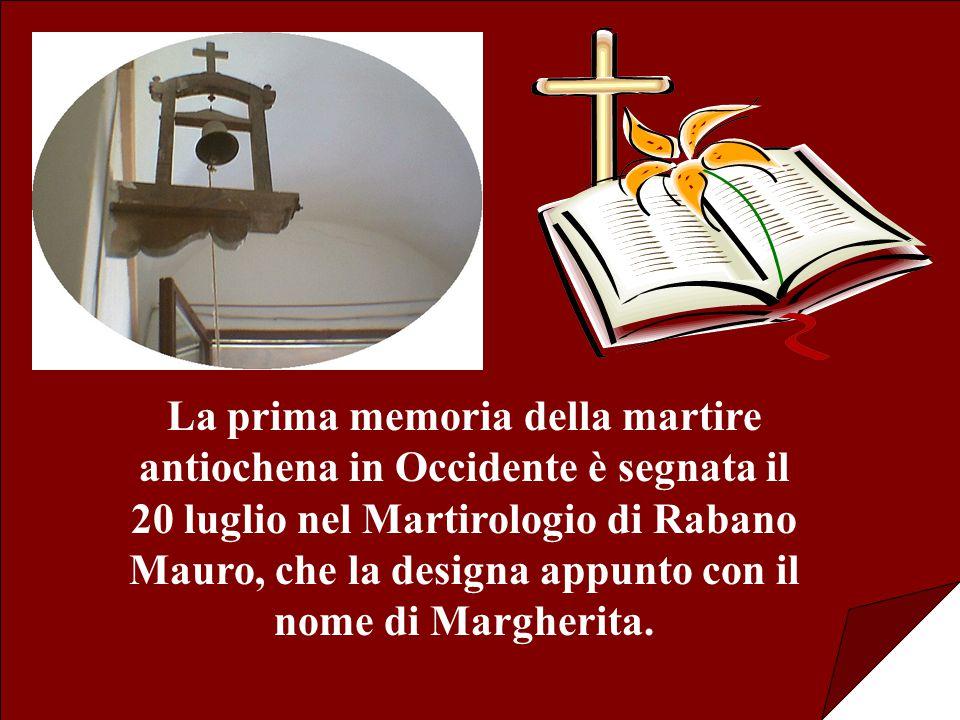 La prima memoria della martire antiochena in Occidente è segnata il 20 luglio nel Martirologio di Rabano Mauro, che la designa appunto con il nome di