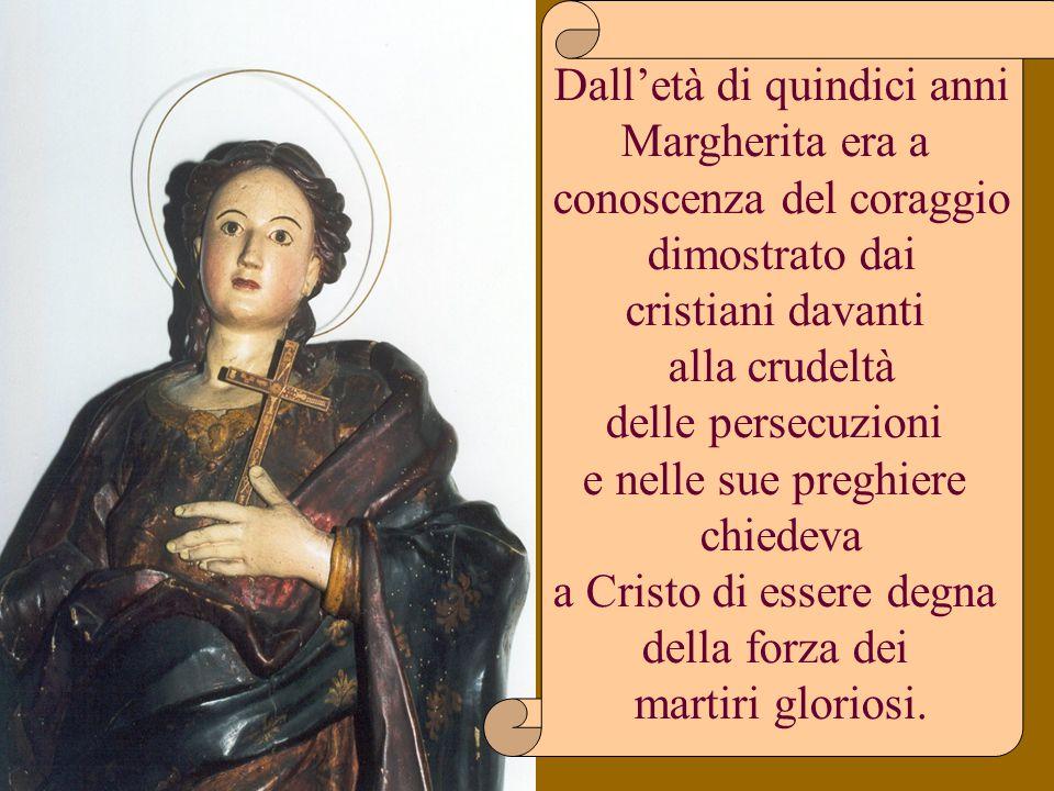 Margherita fu chiesta in sposa dal governatore della provincia Romana, Olibrio colpito dalla sua grande bellezza, ma ella rifiutò e questo le costò l'arresto, la prigione, le torture e la morte.