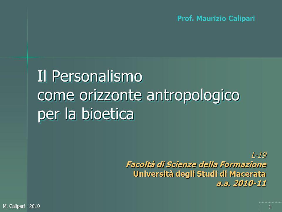 M. Calipari - 2010 1 Prof. Maurizio Calipari Il Personalismo come orizzonte antropologico per la bioetica L-19 Facoltà di Scienze della Formazione Uni