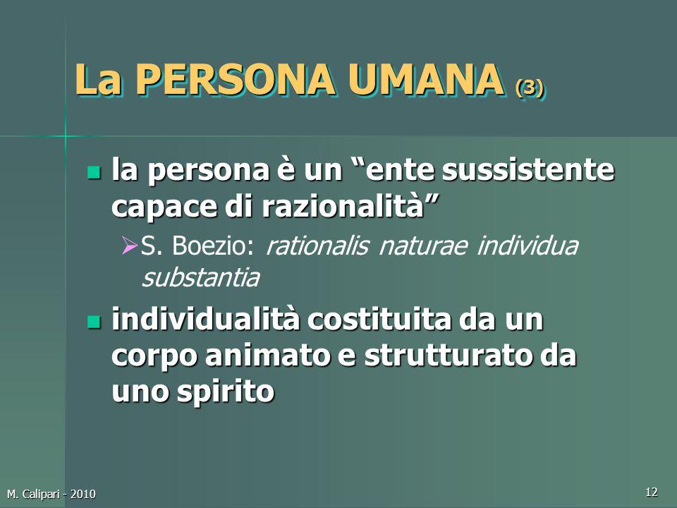 """M. Calipari - 2010 12 La PERSONA UMANA (3) la persona è un """"ente sussistente capace di razionalità"""" la persona è un """"ente sussistente capace di razion"""