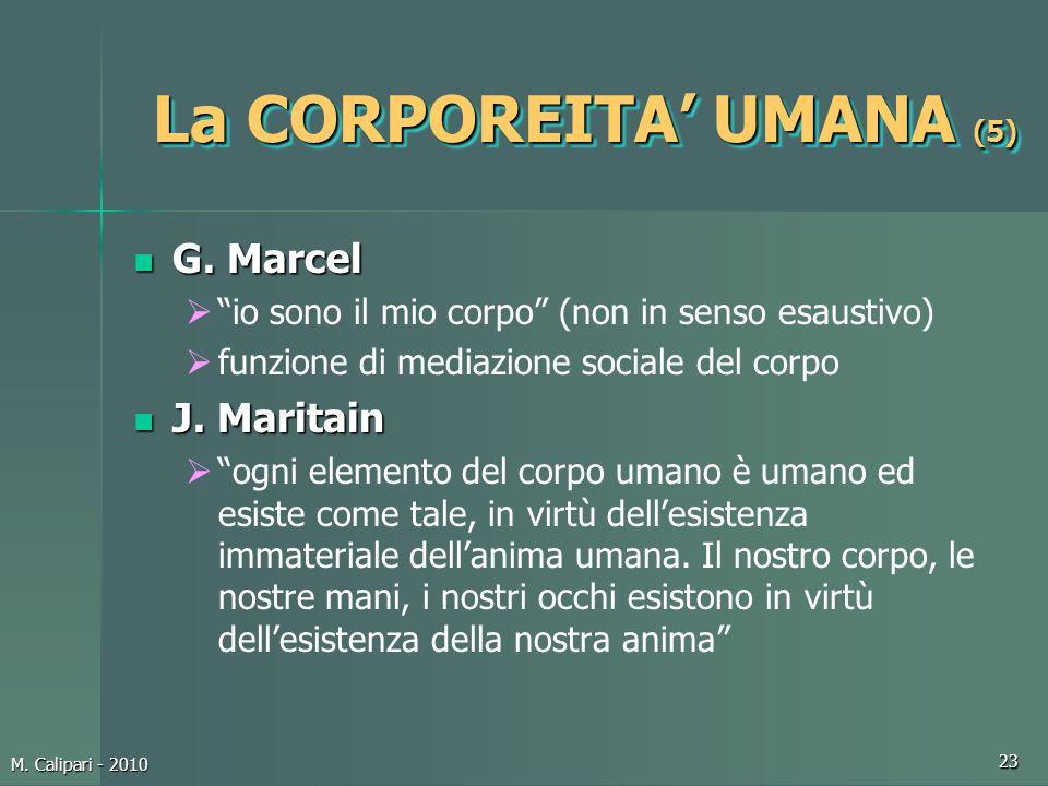 """M. Calipari - 2010 23 La CORPOREITA' UMANA (5) G. Marcel G. Marcel  """"io sono il mio corpo"""" (non in senso esaustivo)  funzione di mediazione sociale"""