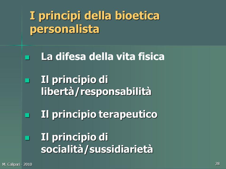 M. Calipari - 2010 28 I principi della bioetica personalista La La difesa della vita fisica Il principio di libertà/responsabilità Il principio di lib
