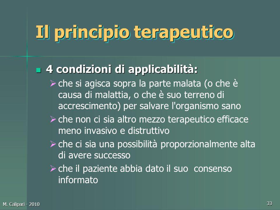 M. Calipari - 2010 33 Il principio terapeutico 4 condizioni di applicabilità: 4 condizioni di applicabilità:  che si agisca sopra la parte malata (o