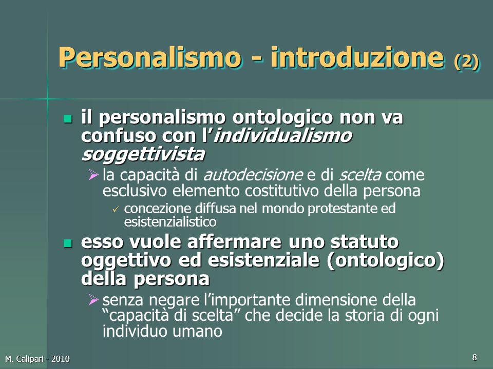 M. Calipari - 2010 8 Personalismo - introduzione (2) il personalismo ontologico non va confuso con l'individualismo soggettivista il personalismo onto