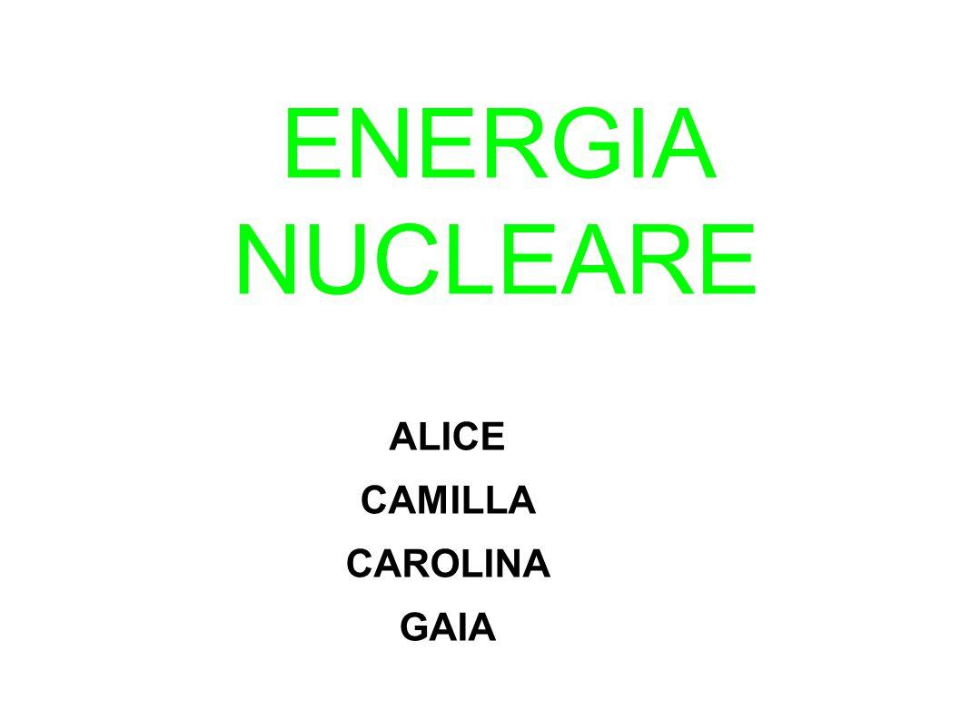 ENERGIA NUCLEARE ALICE CAMILLA CAROLINA GAIA
