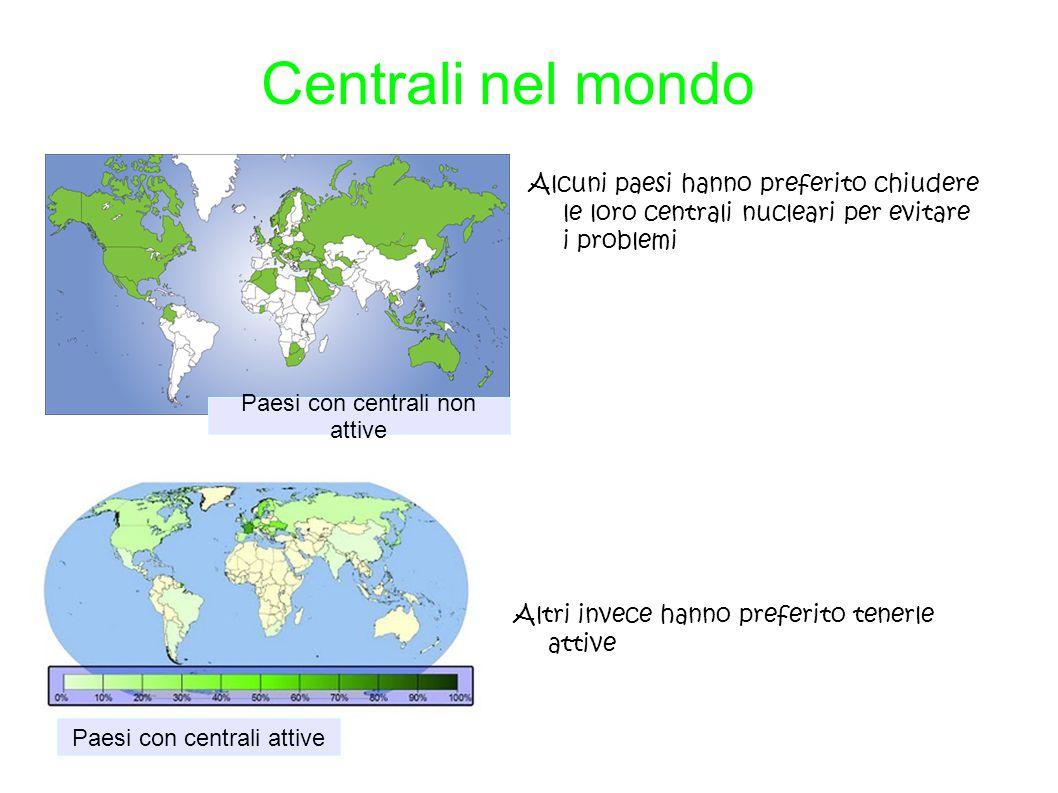 Centrali nel mondo Alcuni paesi hanno preferito chiudere le loro centrali nucleari per evitare i problemi Paesi con centrali attive Paesi con centrali