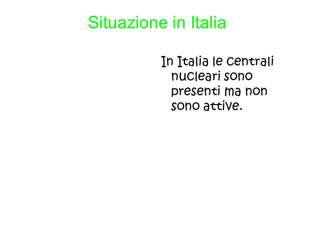 Situazione in Italia In Italia le centrali nucleari sono presenti ma non sono attive.