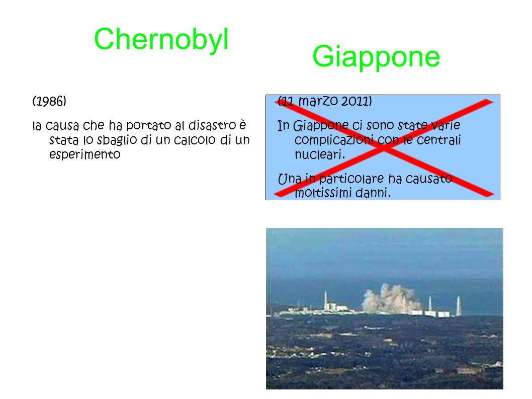 Giappone Chernobyl (1986) la causa che ha portato al disastro è stata lo sbaglio di un calcolo di un esperimento (11 marzo 2011) In Giappone ci sono s