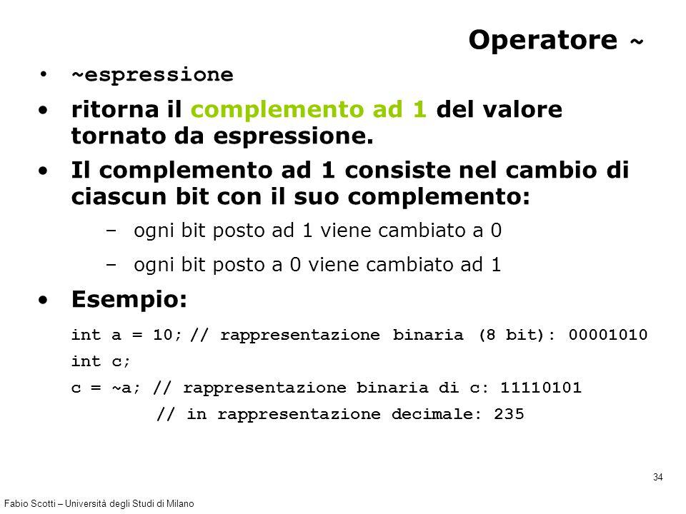 Fabio Scotti – Università degli Studi di Milano 34 Operatore ~ ~espressione ritorna il complemento ad 1 del valore tornato da espressione.