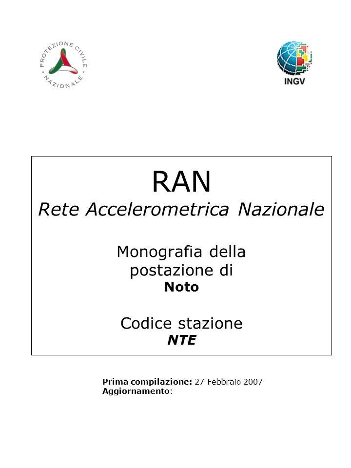 RAN Rete Accelerometrica Nazionale Monografia della postazione di Noto Codice stazione NTE Prima compilazione: 27 Febbraio 2007 Aggiornamento: