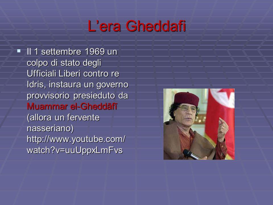 L'era Gheddafi  1 settembre 1969 un colpo di stato degli Ufficiali Liberi contro re Idris, instaura un governo provvisorio presieduto da Muammar el-Gheddāfī (allora un fervente nasseriano) http://www.youtube.com/ watch?v=uuUppxLmFvs  Il 1 settembre 1969 un colpo di stato degli Ufficiali Liberi contro re Idris, instaura un governo provvisorio presieduto da Muammar el-Gheddāfī (allora un fervente nasseriano) http://www.youtube.com/ watch?v=uuUppxLmFvs