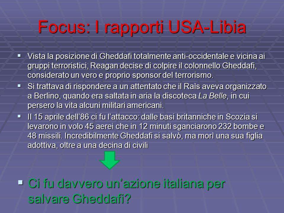 Focus: I rapporti USA-Libia  Vista la posizione di Gheddafi totalmente anti-occidentale e vicina ai gruppi terroristici, Reagan decise di colpire il colonnello Gheddafi, considerato un vero e proprio sponsor del terrorismo.