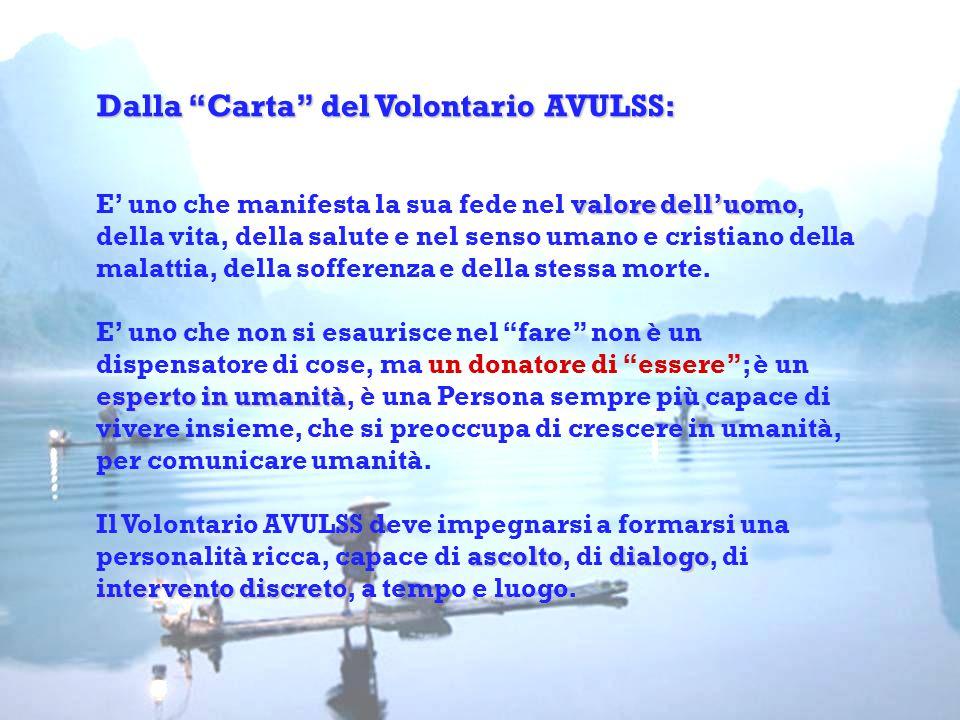 """Dalla """"Carta"""" del Volontario AVULSS: valore dell'uomo esperto in umanità ascoltodialogo intervento discreto Dalla """"Carta"""" del Volontario AVULSS: E' un"""