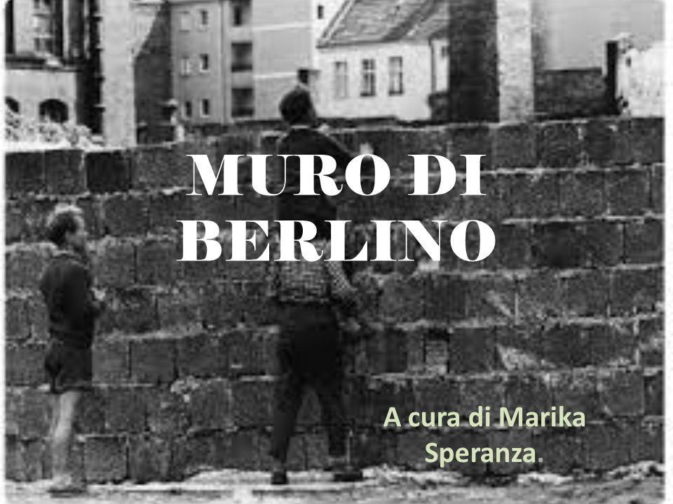 MURO DI BERLINO A cura di Marika Speranza.