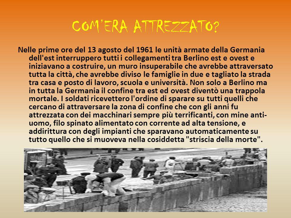 COM'ERA ATTREZZATO? Nelle prime ore del 13 agosto del 1961 le unità armate della Germania dell'est interruppero tutti i collegamenti tra Berlino est e