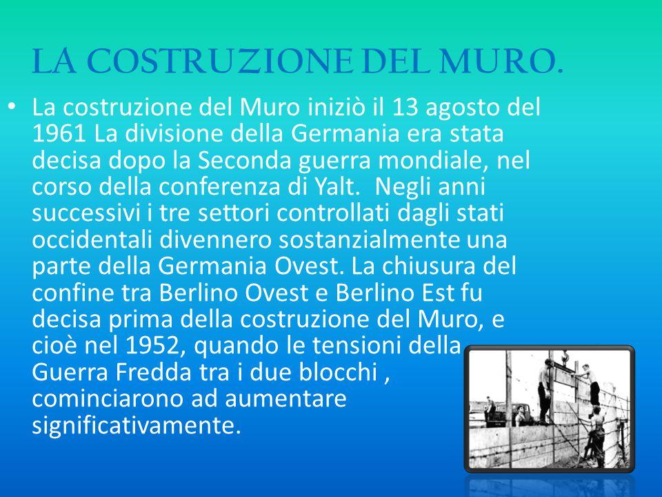 LA COSTRUZIONE DEL MURO. La costruzione del Muro iniziò il 13 agosto del 1961 La divisione della Germania era stata decisa dopo la Seconda guerra mond