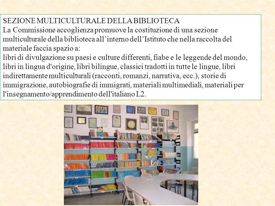 SEZIONE MULTICULTURALE DELLA BIBLIOTECA La Commissione accoglienza promuove la costituzione di una sezione multiculturale della biblioteca all'interno