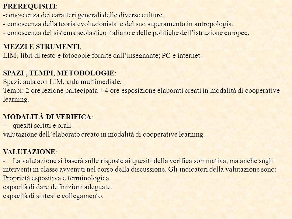 PREREQUISITI: -conoscenza dei caratteri generali delle diverse culture. - conoscenza della teoria evoluzionista e del suo superamento in antropologia.
