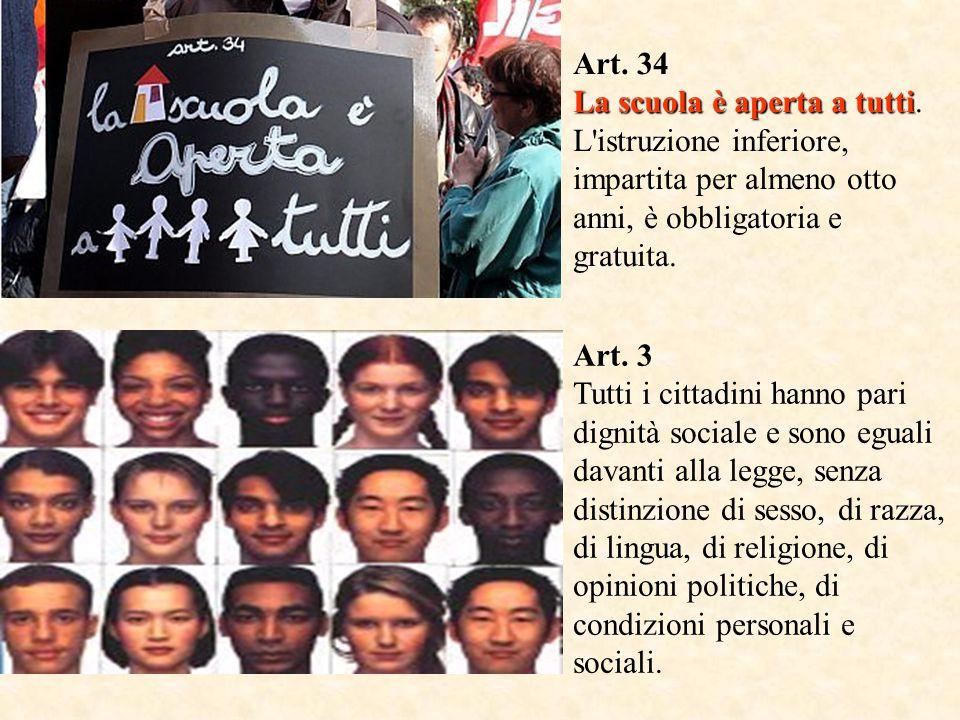 Art. 34 La scuola è aperta a tutti La scuola è aperta a tutti. L'istruzione inferiore, impartita per almeno otto anni, è obbligatoria e gratuita. Art.