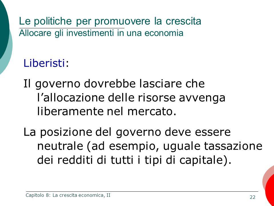 22 Capitolo 8: La crescita economica, II Liberisti: Il governo dovrebbe lasciare che l'allocazione delle risorse avvenga liberamente nel mercato.
