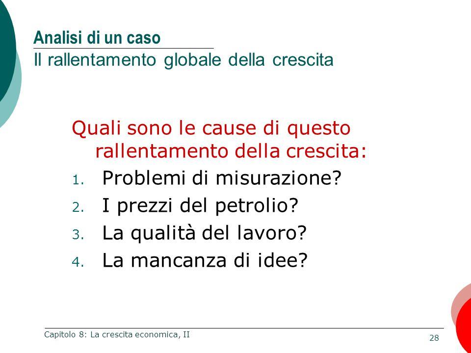 28 Capitolo 8: La crescita economica, II Analisi di un caso Il rallentamento globale della crescita Quali sono le cause di questo rallentamento della crescita: 1.