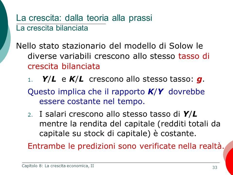 33 Capitolo 8: La crescita economica, II Nello stato stazionario del modello di Solow le diverse variabili crescono allo stesso tasso di crescita bilanciata 1.