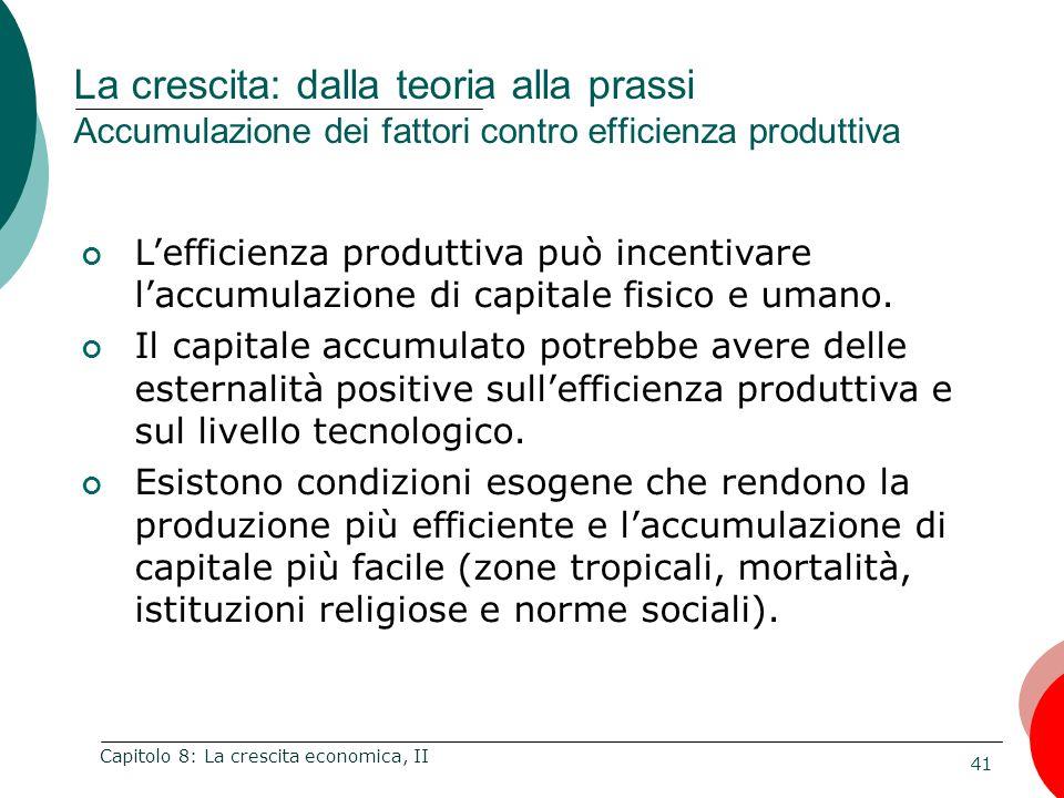 41 Capitolo 8: La crescita economica, II L'efficienza produttiva può incentivare l'accumulazione di capitale fisico e umano.