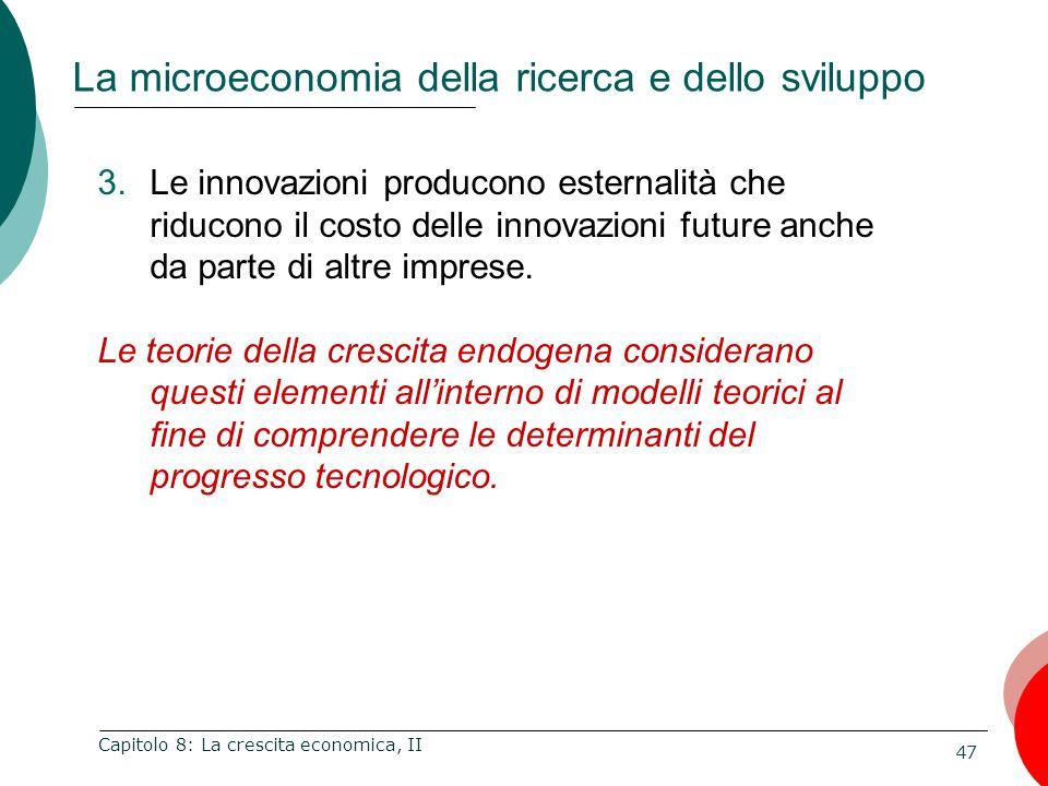 47 Capitolo 8: La crescita economica, II 3.Le innovazioni producono esternalità che riducono il costo delle innovazioni future anche da parte di altre imprese.