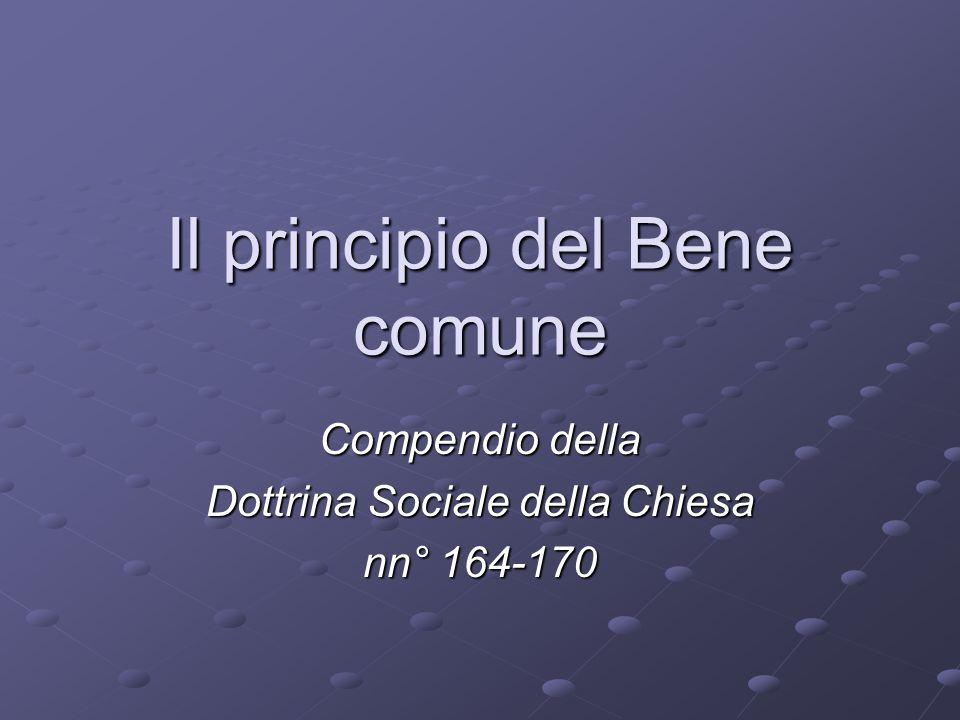 Il principio del Bene comune Compendio della Dottrina Sociale della Chiesa nn° 164-170