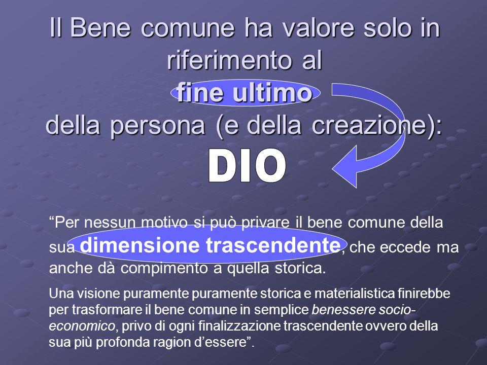 """Il Bene comune ha valore solo in riferimento al fine ultimo della persona (e della creazione): """"Per nessun motivo si può privare il bene comune della"""