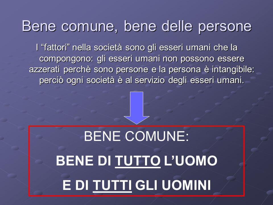 Bene comune e persona umana Il bene comune è connesso al rispetto e alla promozione della persona e dei suoi diritti fondamentali.