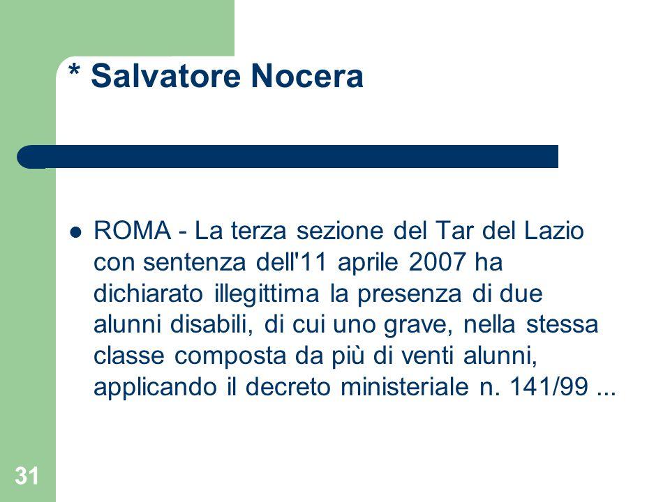 * Salvatore Nocera ROMA - La terza sezione del Tar del Lazio con sentenza dell 11 aprile 2007 ha dichiarato illegittima la presenza di due alunni disabili, di cui uno grave, nella stessa classe composta da più di venti alunni, applicando il decreto ministeriale n.