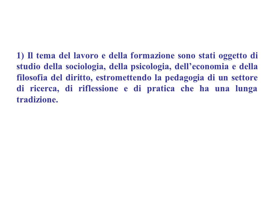 1) Il tema del lavoro e della formazione sono stati oggetto di studio della sociologia, della psicologia, dell'economia e della filosofia del diritto,