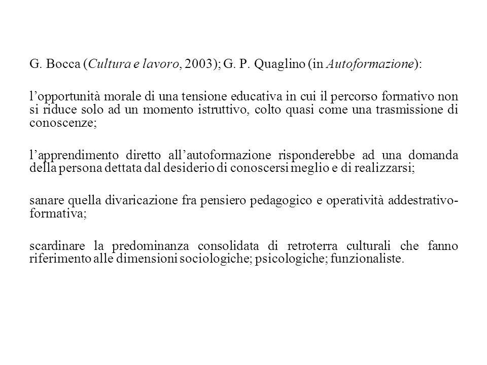 G. Bocca (Cultura e lavoro, 2003); G. P. Quaglino (in Autoformazione): l'opportunità morale di una tensione educativa in cui il percorso formativo non