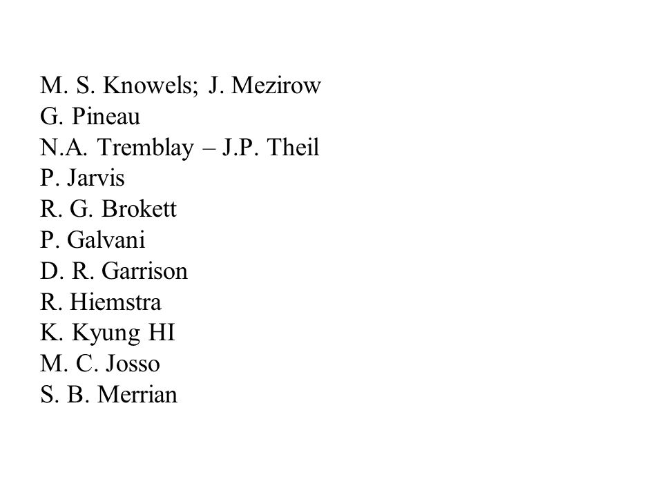 M.S. Knowels; J. Mezirow G. Pineau N.A. Tremblay – J.P.