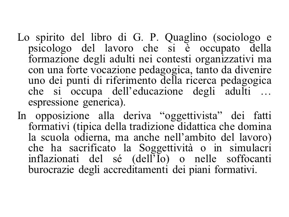 Lo spirito del libro di G. P. Quaglino (sociologo e psicologo del lavoro che si è occupato della formazione degli adulti nei contesti organizzativi ma