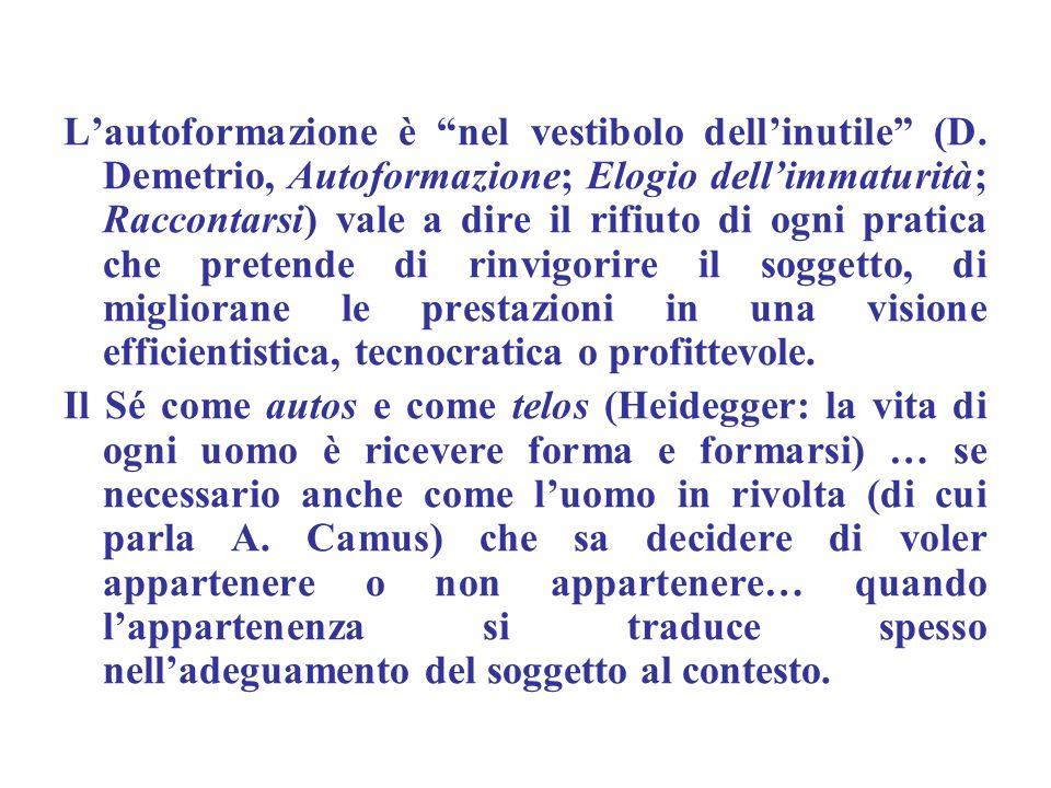 """L'autoformazione è """"nel vestibolo dell'inutile"""" (D. Demetrio, Autoformazione; Elogio dell'immaturità; Raccontarsi) vale a dire il rifiuto di ogni prat"""