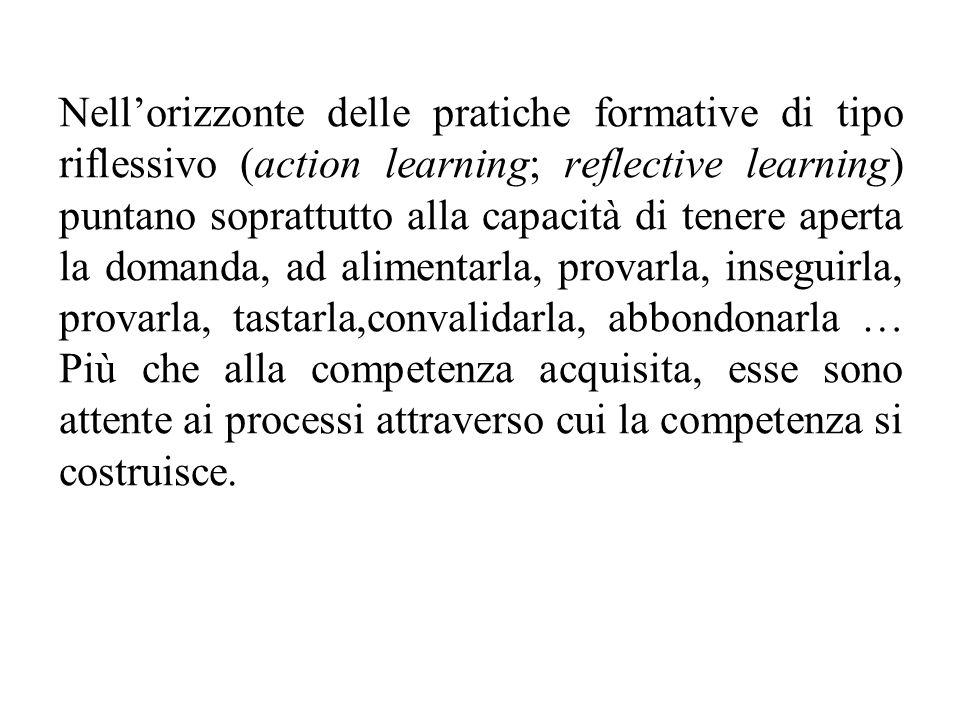 Nell'orizzonte delle pratiche formative di tipo riflessivo (action learning; reflective learning) puntano soprattutto alla capacità di tenere aperta l