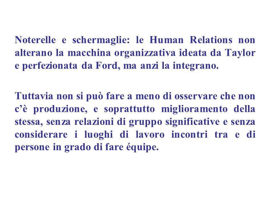 Noterelle e schermaglie: le Human Relations non alterano la macchina organizzativa ideata da Taylor e perfezionata da Ford, ma anzi la integrano. Tutt