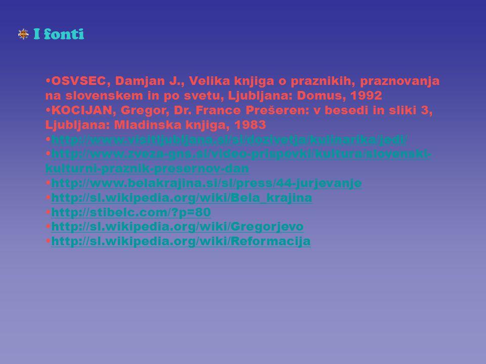 I fonti OSVSEC, Damjan J., Velika knjiga o praznikih, praznovanja na slovenskem in po svetu, Ljubljana: Domus, 1992 KOCIJAN, Gregor, Dr. France Prešer