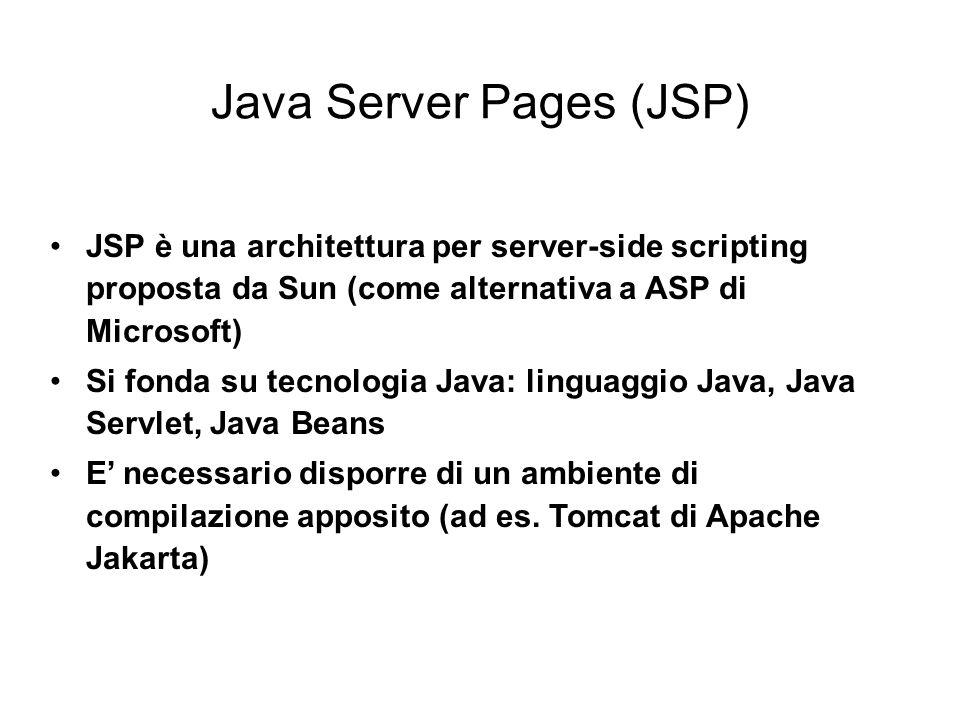 JSP è una architettura per server-side scripting proposta da Sun (come alternativa a ASP di Microsoft) Si fonda su tecnologia Java: linguaggio Java, Java Servlet, Java Beans E' necessario disporre di un ambiente di compilazione apposito (ad es.