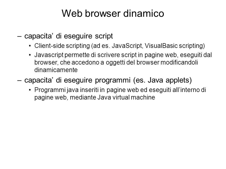 Client-side scripting Obiettivo: rendere le pagine più interattive Soluzione: inserire nella pagina HTML piccoli programmi detti script Uno script reagisce a un evento prodotto dall'utente e modifica il documento Il codice script è interpretato dal browser + marcatura & scripting <HTML>….</HTML><script>…...</script> contenutotesto Ciao!Ciao.