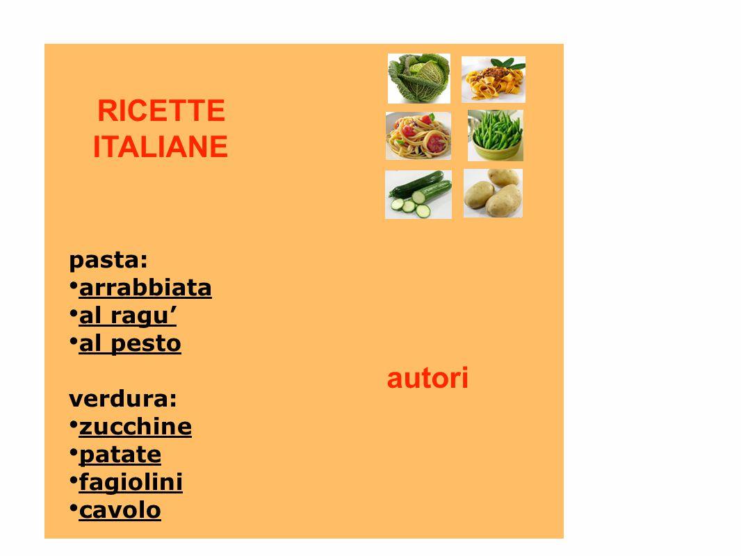 RICETTE ITALIANE pasta: arrabbiata al ragu' al pesto verdura: zucchine patate fagiolini cavolo autori